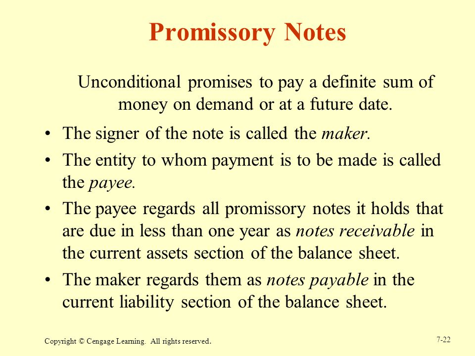 Promissory Notes Unconditional promises to pay a definite sum of money on demand or at a future date.