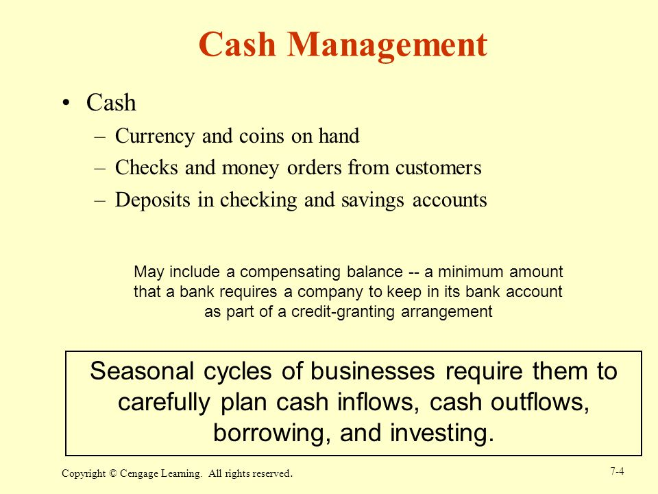 Cash Management Cash. Currency and coins on hand. Checks and money orders from customers. Deposits in checking and savings accounts.