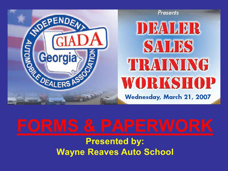 FORMS & PAPERWORK Presented by: Wayne Reaves Auto School