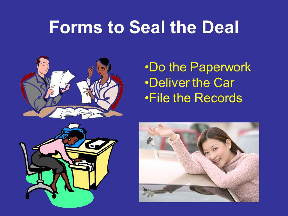 Forms to Seal the Deal Do the Paperwork Deliver the Car