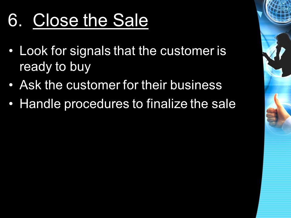 6. Close the Sale Look for signals that the customer is ready to buy