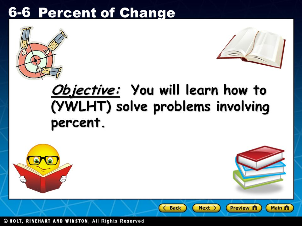 Objective: You will learn how to (YWLHT) solve problems involving percent.