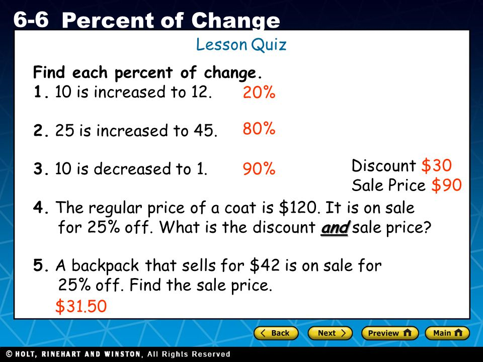 Lesson Quiz Find each percent of change. 1. 10 is increased to 12. 2. 25 is increased to 45. 3. 10 is decreased to 1.
