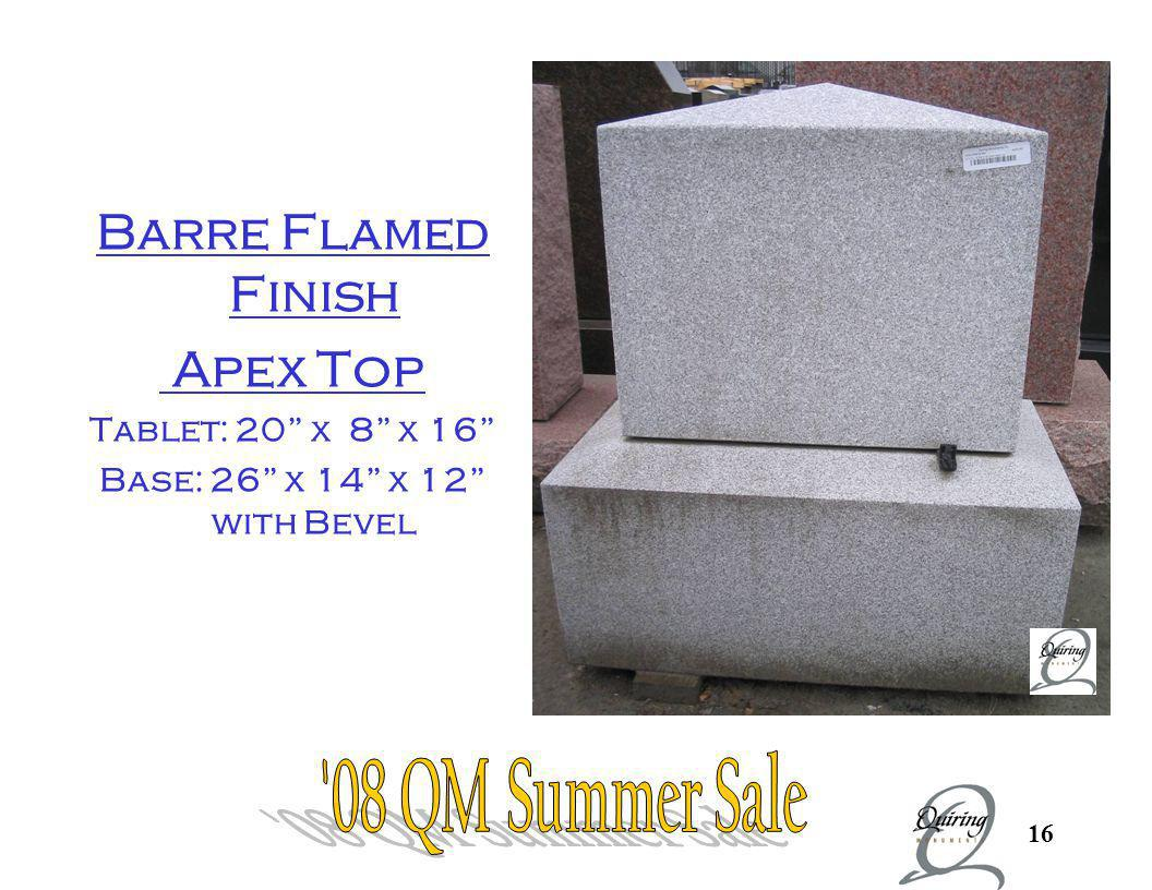 Barre All sawn Apex top 08 QM Summer Sale Barre Flamed Finish