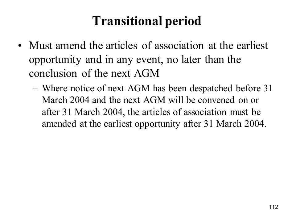 Transitional period Must amend the articles of association at the earliest opportunity and in any event, no later than the conclusion of the next AGM.