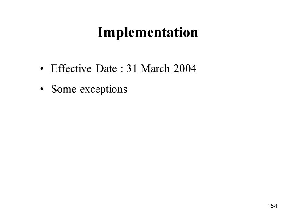 Implementation Effective Date : 31 March 2004 Some exceptions