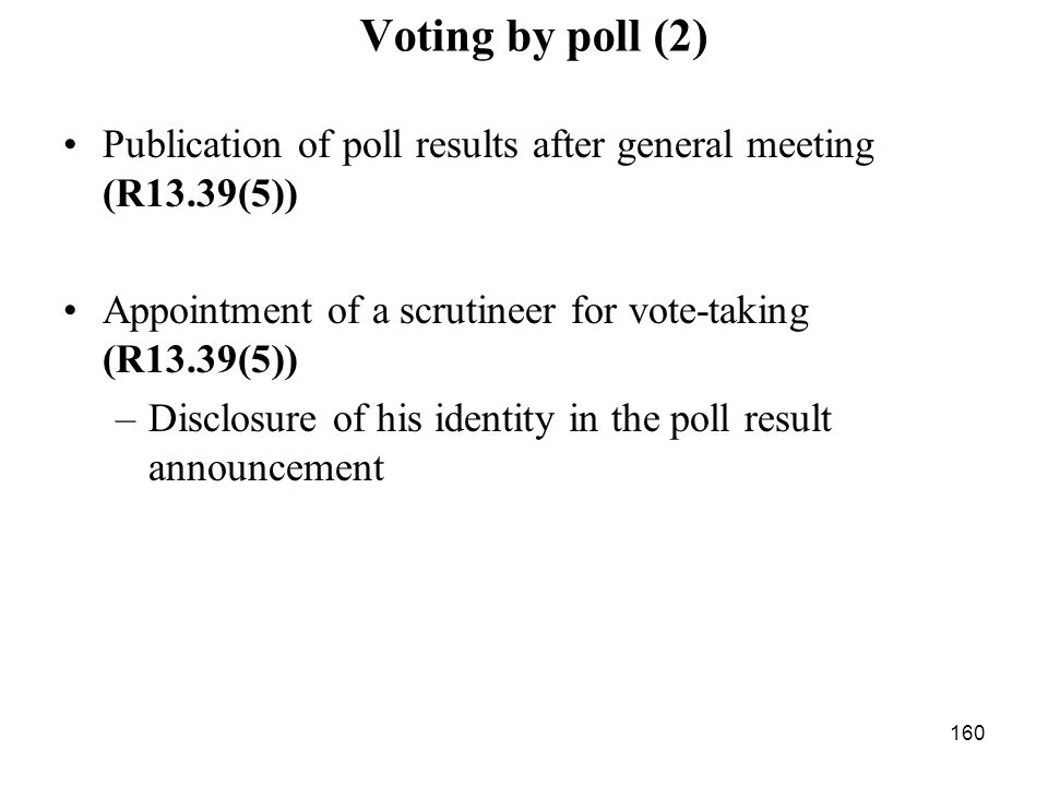 Voting by poll (2) Publication of poll results after general meeting (R13.39(5)) Appointment of a scrutineer for vote-taking (R13.39(5))