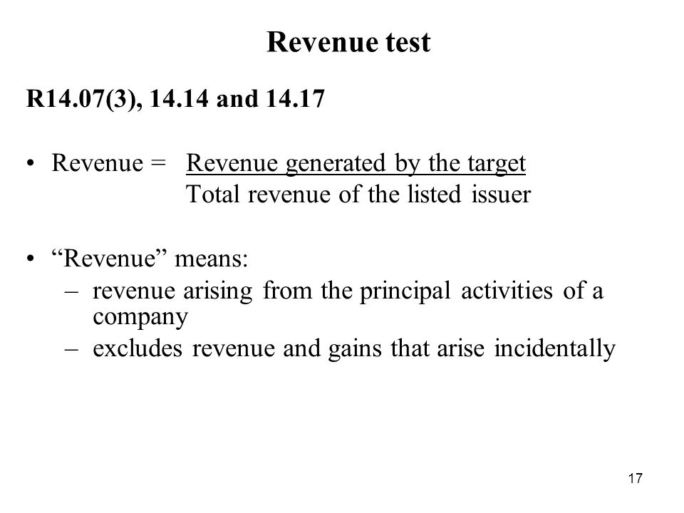 Revenue test R14.07(3), 14.14 and 14.17. Revenue = Revenue generated by the target. Total revenue of the listed issuer.