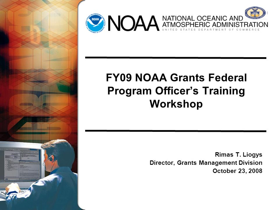 FY09 NOAA Grants Federal Program Officer's Training Workshop