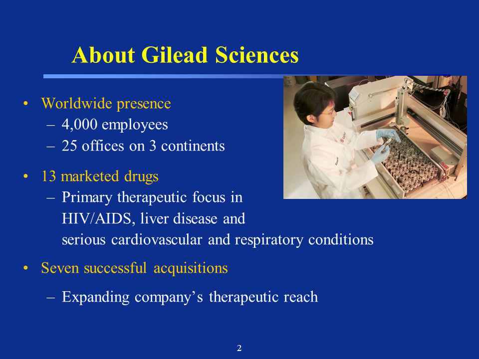 About Gilead Sciences Worldwide presence 4,000 employees