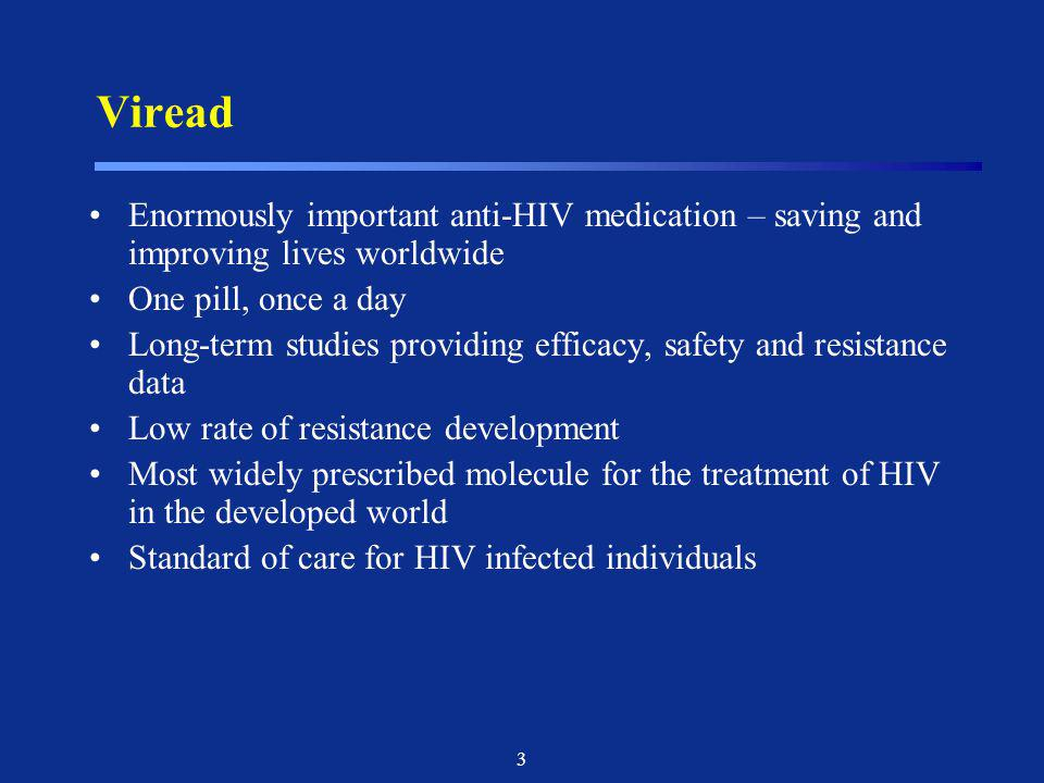 Viread Enormously important anti-HIV medication – saving and improving lives worldwide. One pill, once a day.