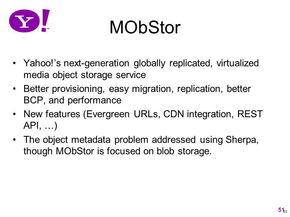 MObStor Yahoo!'s next-generation globally replicated, virtualized media object storage service.
