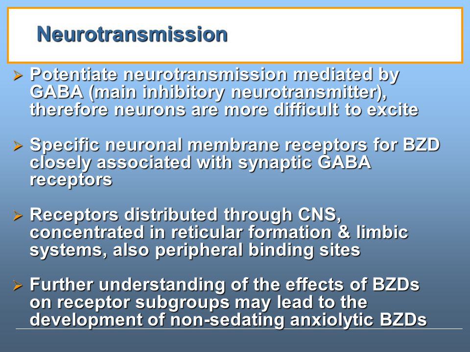 Neurotransmission Potentiate neurotransmission mediated by GABA (main inhibitory neurotransmitter), therefore neurons are more difficult to excite.