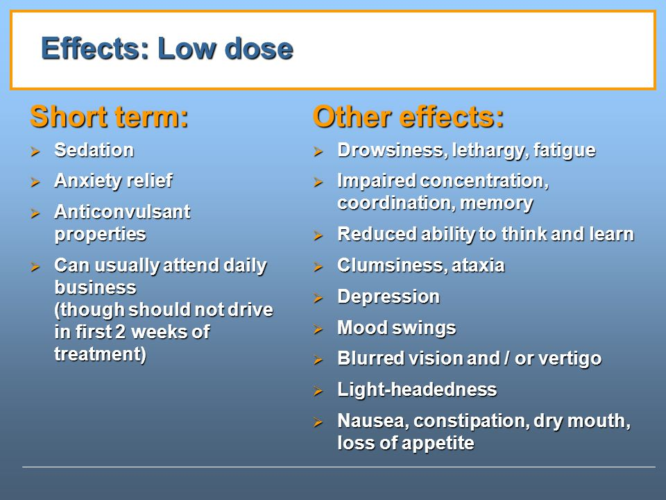 Effects: Low dose Short term: Other effects: Sedation Anxiety relief