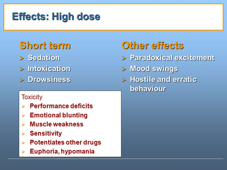 Effects: High dose Short term Other effects Sedation Intoxication