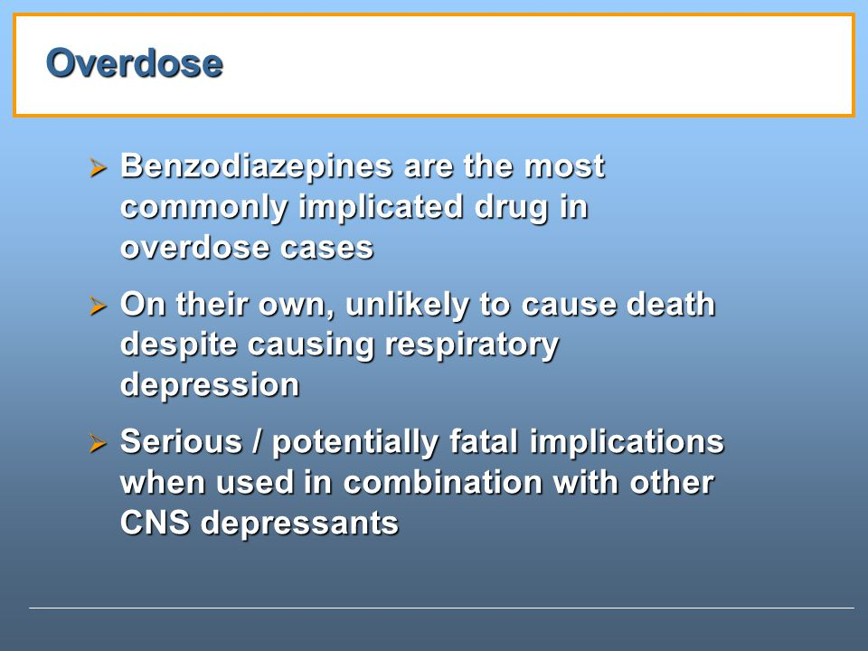 Overdose Benzodiazepines are the most commonly implicated drug in overdose cases.