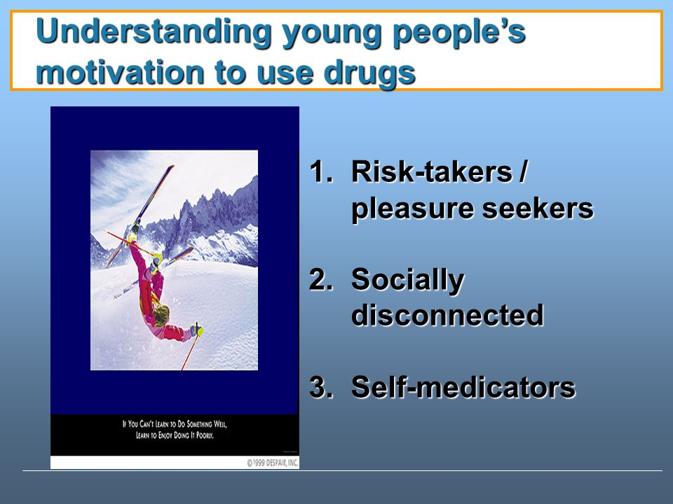 Understanding young people's motivation to use drugs