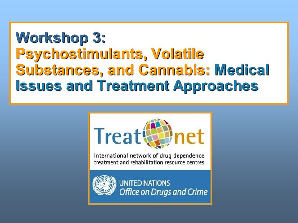 Workshop 3: Psychostimulants, Volatile Substances, and Cannabis: Medical Issues and Treatment Approaches