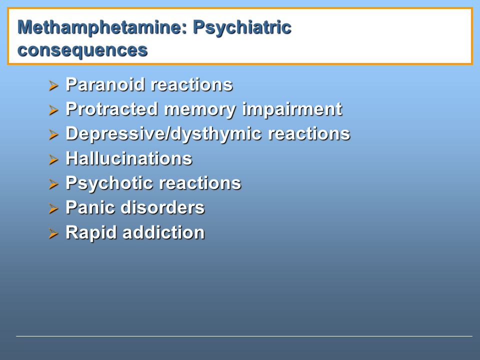 Methamphetamine: Psychiatric consequences