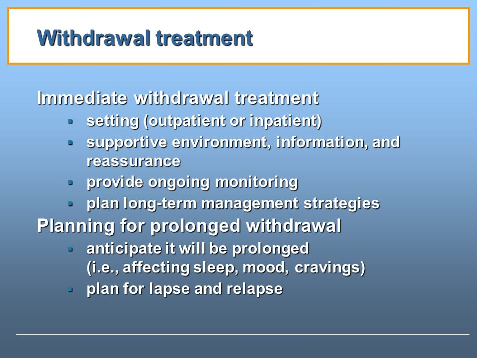 Withdrawal treatment Immediate withdrawal treatment