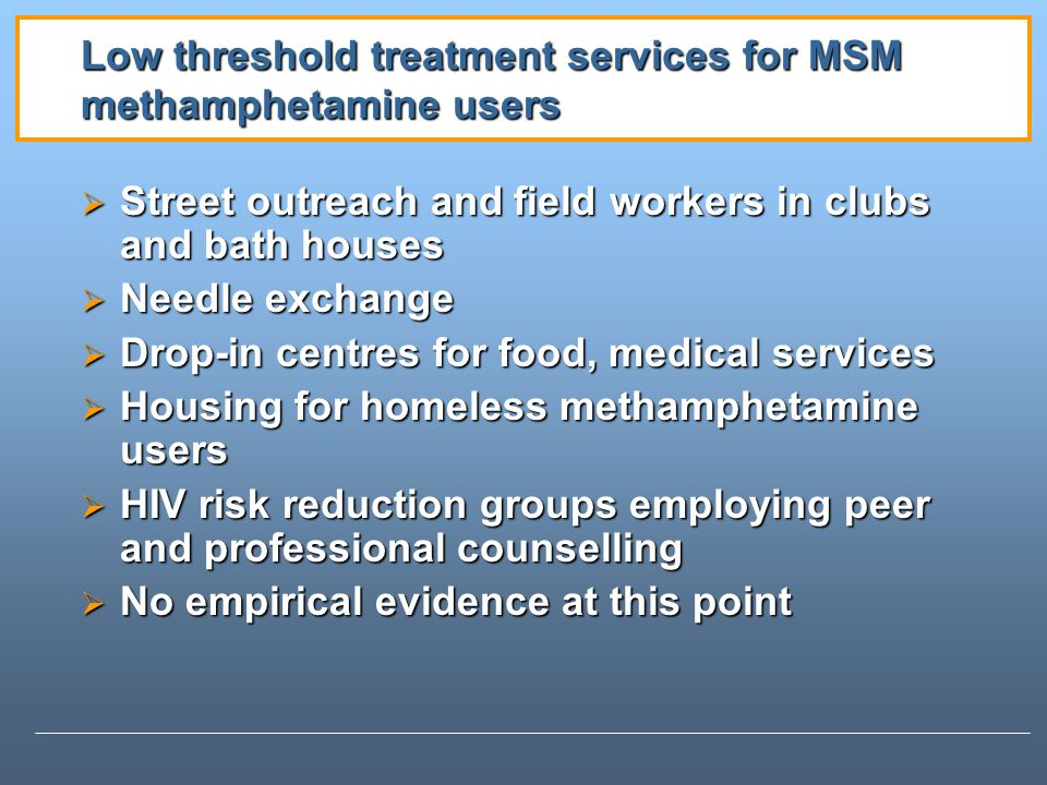 Low threshold treatment services for MSM methamphetamine users