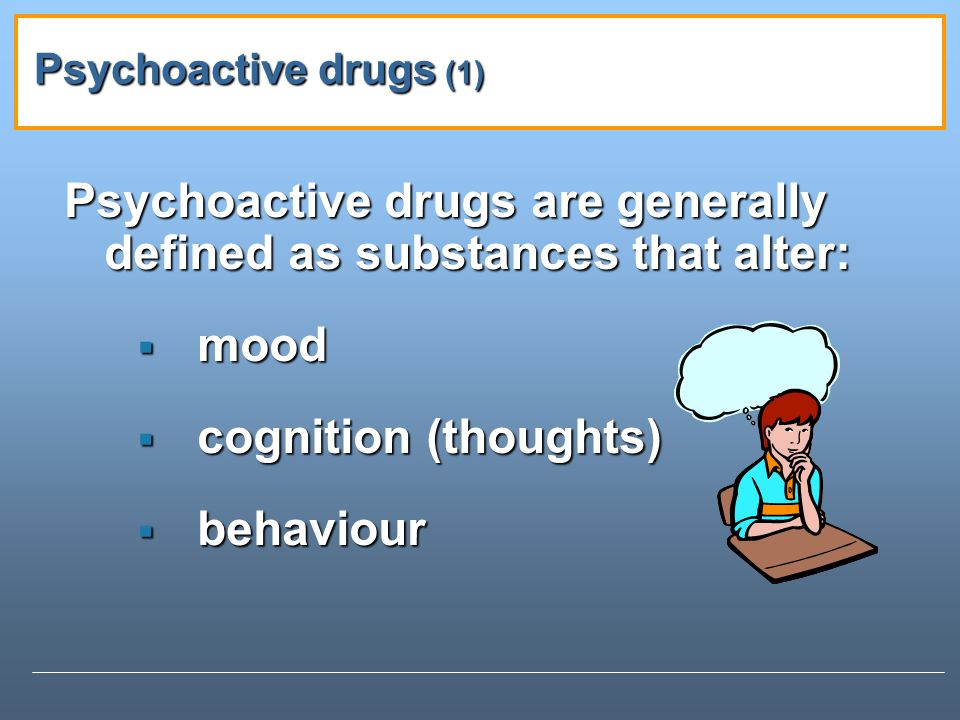 Psychoactive drugs are generally defined as substances that alter: