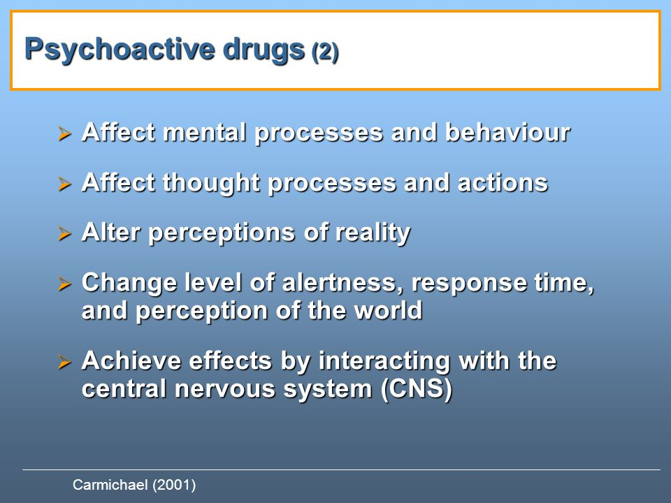Psychoactive drugs (2) Affect mental processes and behaviour