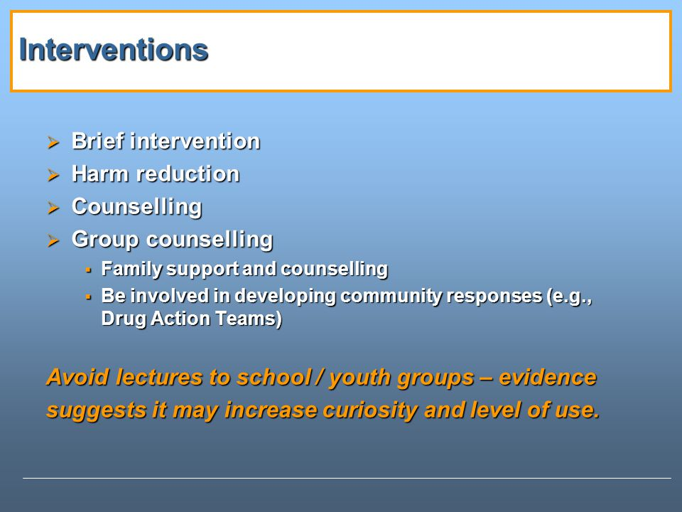 Interventions Brief intervention Harm reduction Counselling
