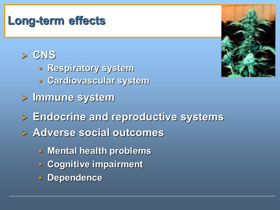 Long-term effects CNS Immune system Endocrine and reproductive systems