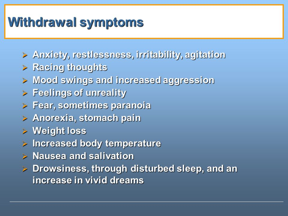 Withdrawal symptoms Anxiety, restlessness, irritability, agitation
