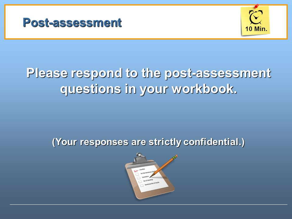 Please respond to the post-assessment questions in your workbook.