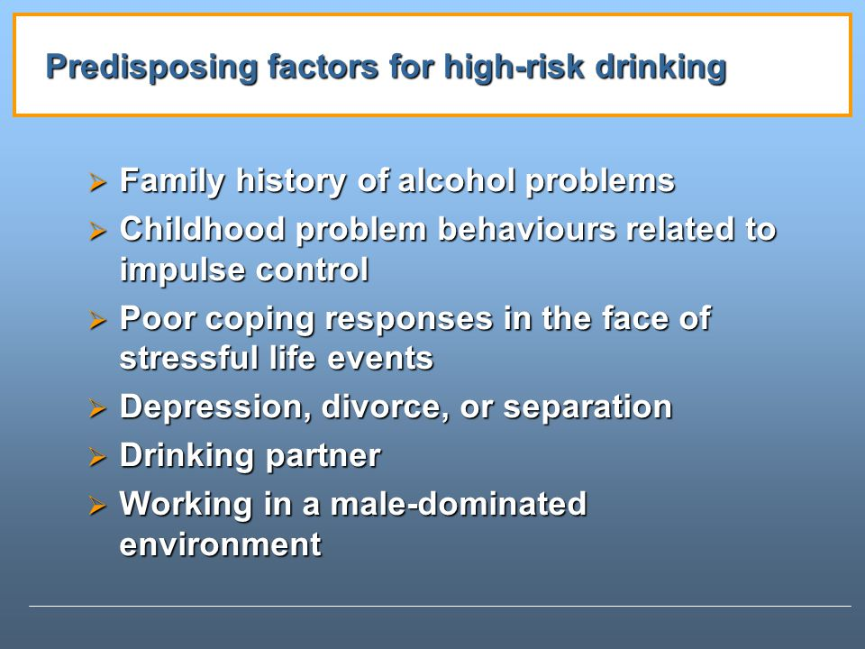 Predisposing factors for high-risk drinking