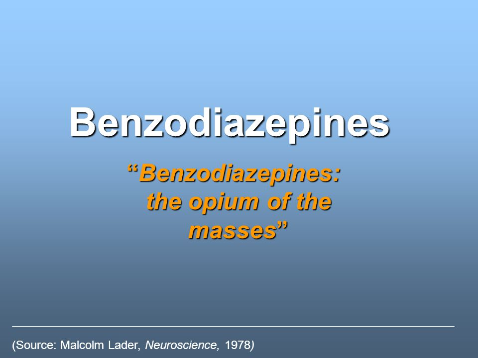 Benzodiazepines: the opium of the masses