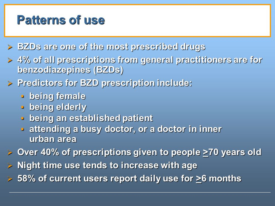 Patterns of use BZDs are one of the most prescribed drugs