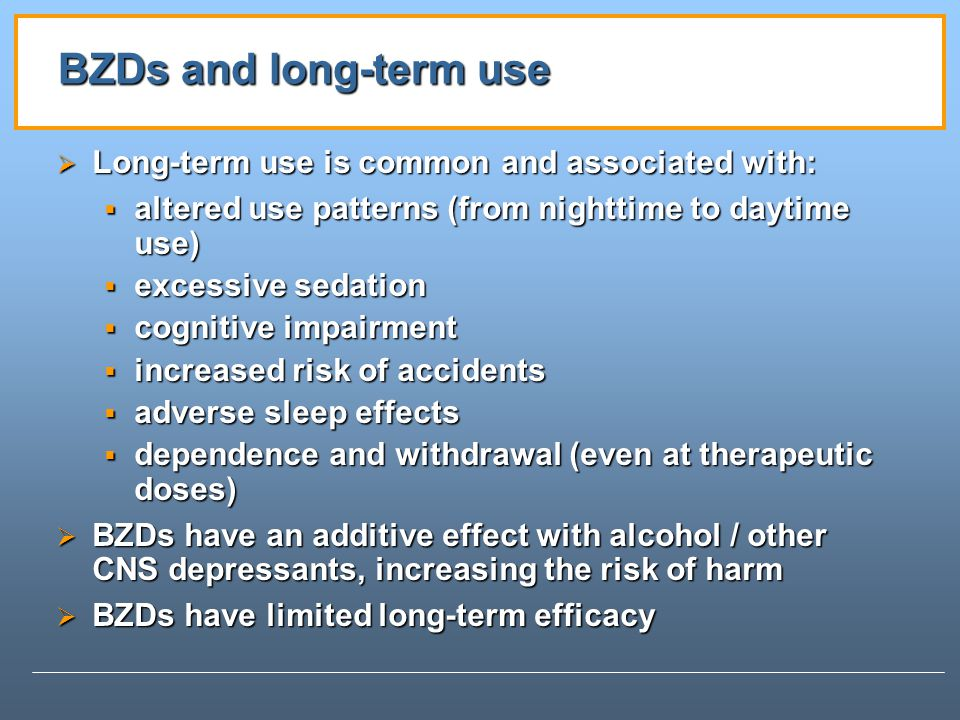 BZDs and long-term use Long-term use is common and associated with: