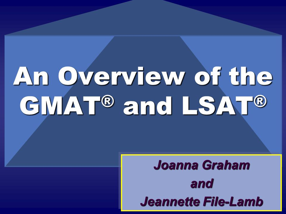 An Overview of the GMAT® and LSAT®