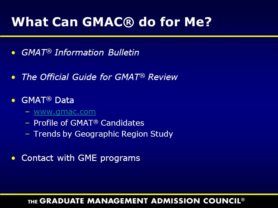 What Can GMAC® do for Me GMAT® Information Bulletin
