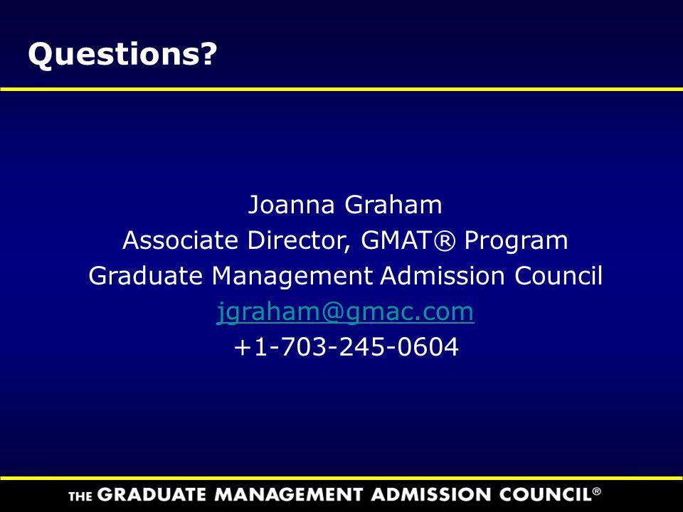 Questions Joanna Graham Associate Director, GMAT® Program