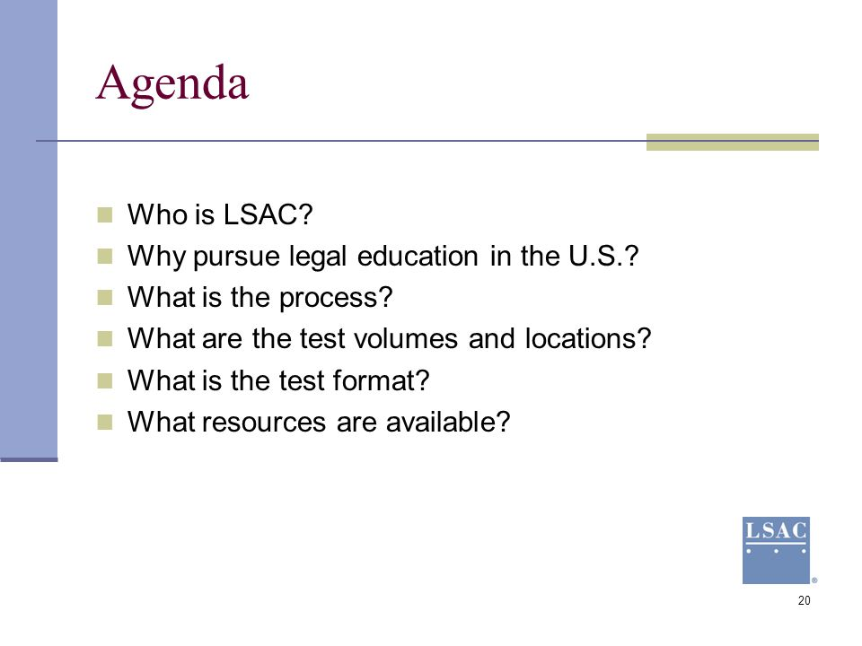 Agenda Who is LSAC Why pursue legal education in the U.S.