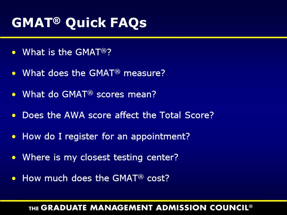 GMAT® Quick FAQs What is the GMAT® What does the GMAT® measure