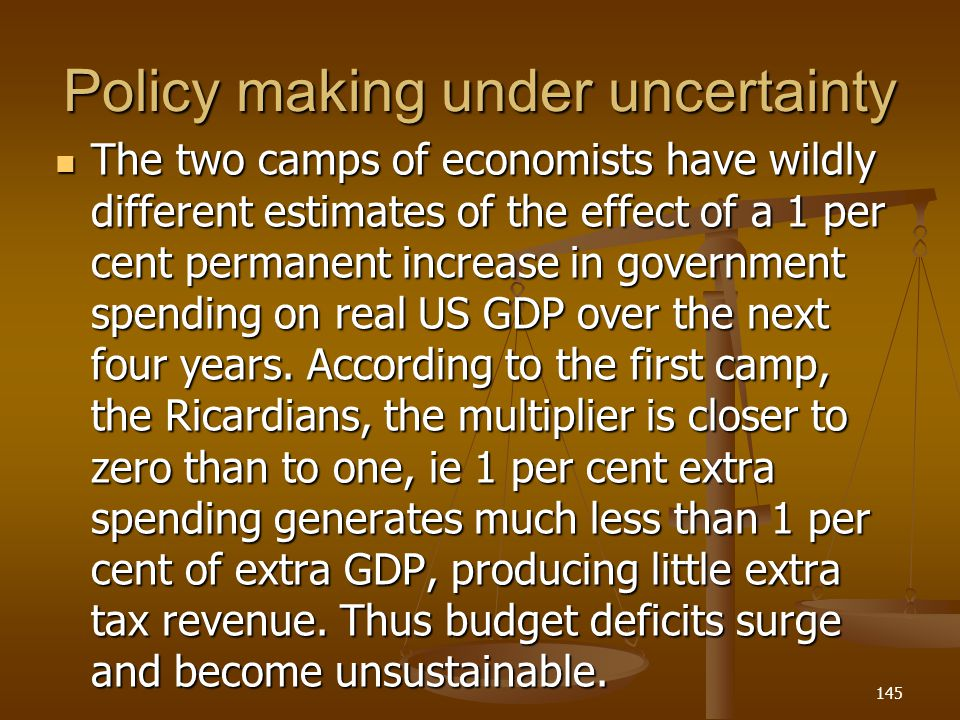 Policy making under uncertainty