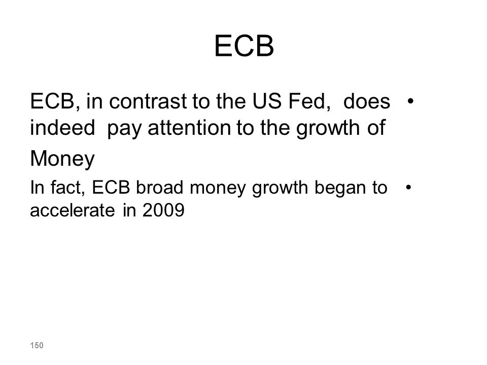 ECB ECB, in contrast to the US Fed, does indeed pay attention to the growth of. Money.