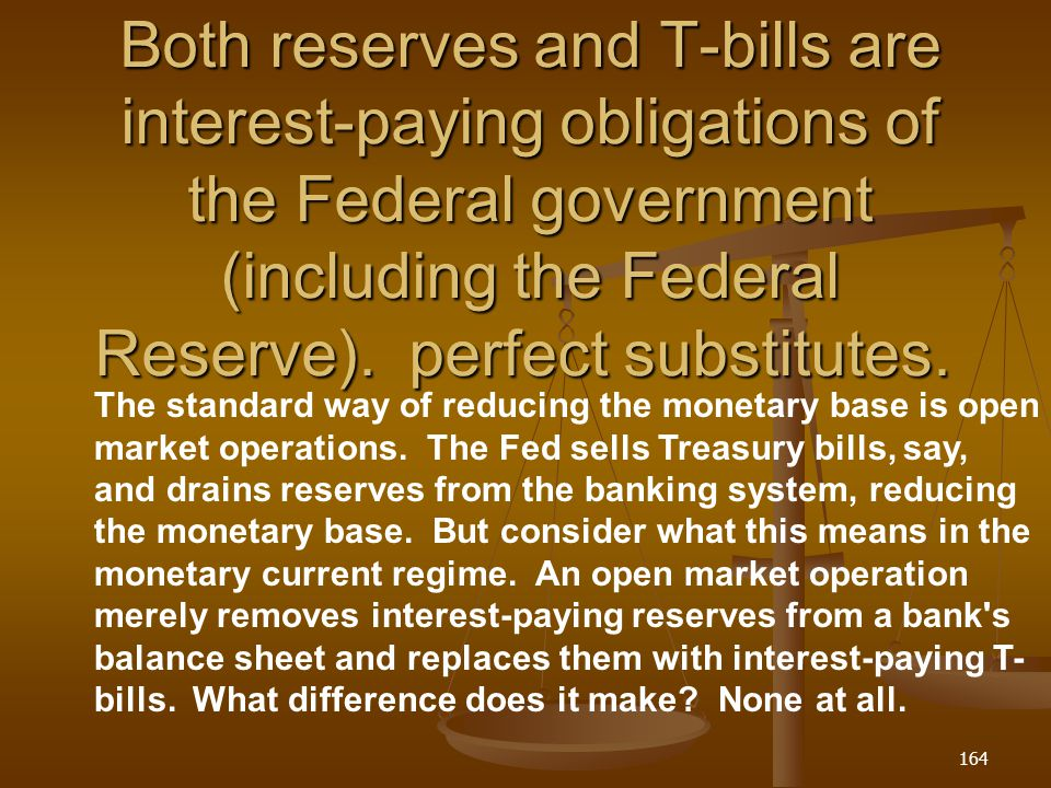 Both reserves and T-bills are interest-paying obligations of the Federal government (including the Federal Reserve). perfect substitutes.