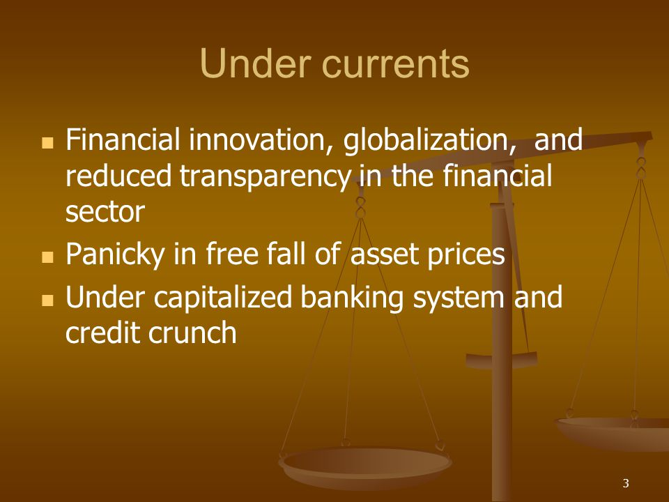 Under currents Financial innovation, globalization, and reduced transparency in the financial sector.