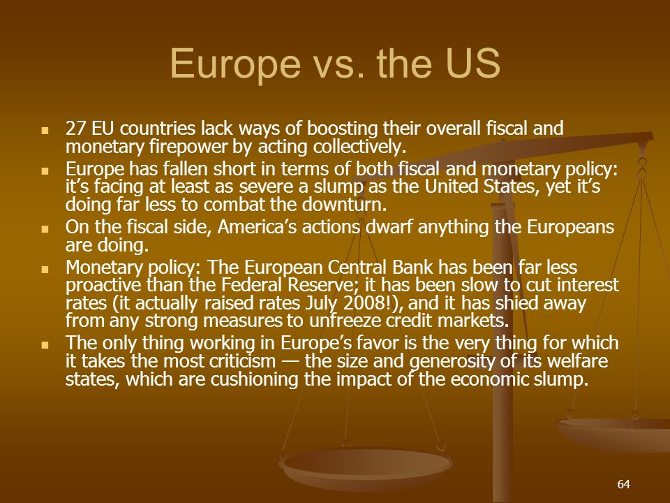 Europe vs. the US 27 EU countries lack ways of boosting their overall fiscal and monetary firepower by acting collectively.