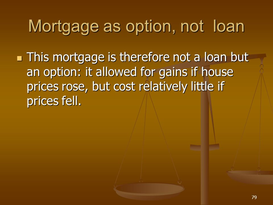Mortgage as option, not loan