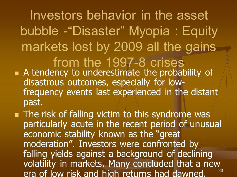 Investors behavior in the asset bubble - Disaster Myopia : Equity markets lost by 2009 all the gains from the 1997-8 crises