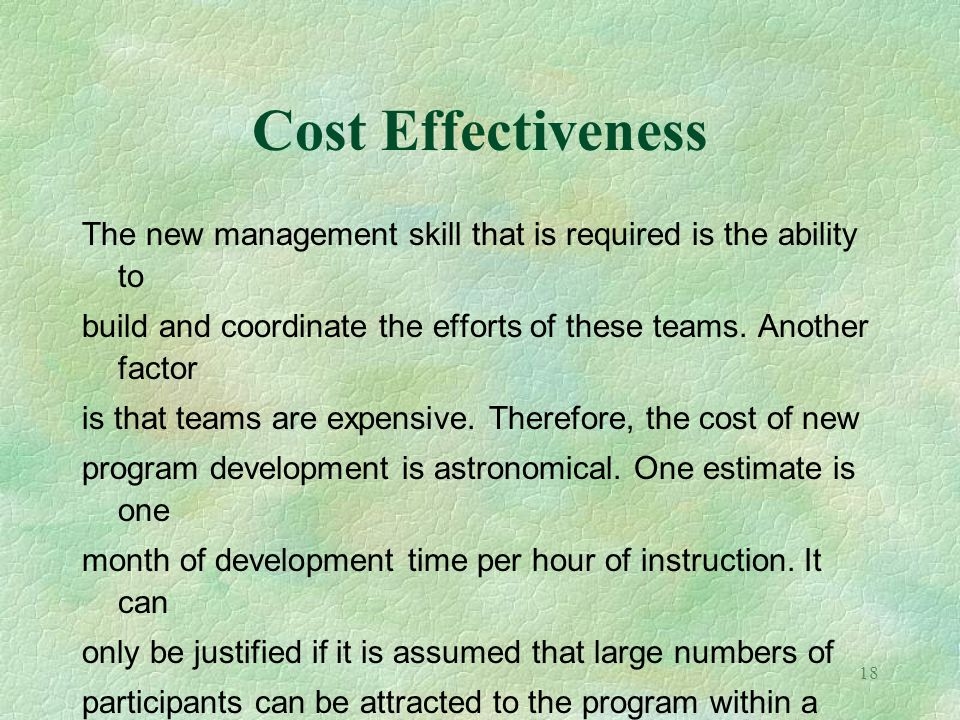 Cost Effectiveness The new management skill that is required is the ability to. build and coordinate the efforts of these teams. Another factor.