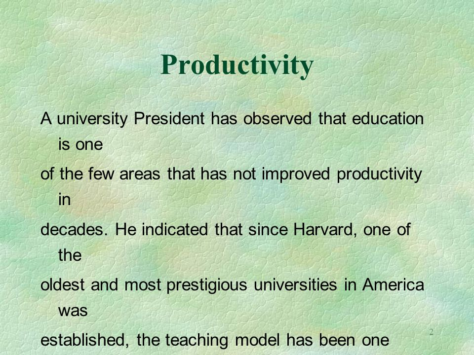 Productivity A university President has observed that education is one