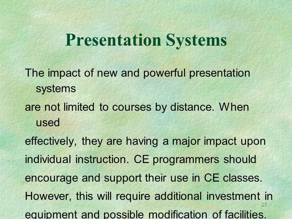 Presentation Systems The impact of new and powerful presentation systems. are not limited to courses by distance. When used.